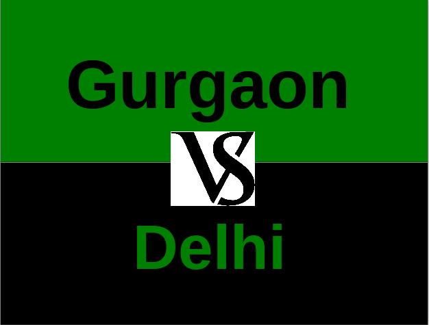 Gurgaon or Delhi